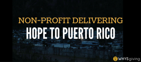 Entrepreneurial, Determined Non-Profit is Delivering Hope to Puerto Rico