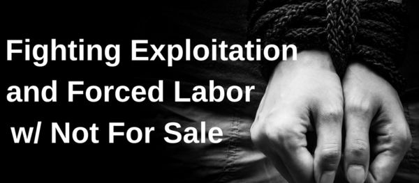 Fighting Exploitation and Forced Labor with Not For Sale