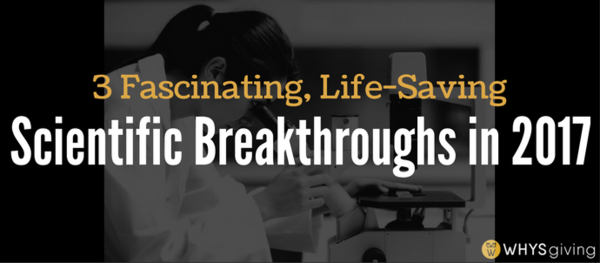3 Fascinating, Potentially Life-Saving Scientific Breakthroughs in 2017